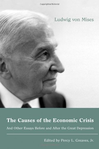 The Causes of the Economic Crisis: And Other Essays Before and After the Great Depression: Ludwig ...