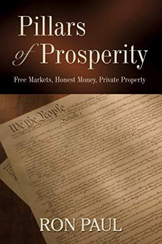 9781933550244: Pillars of Prosperity: Free Markets, Honest Money, Private Property