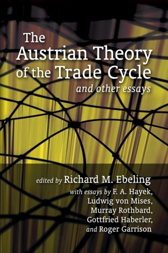 Austrian Theory of the Trade Cycle and Other Essays: Ebeling