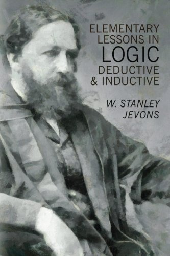 Elementary Lessons in Logic: Deductive and Inductive: Jevons, W. Stanley