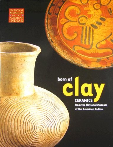Born of Clay: Ceramics from the National Museum of the American Indian: National Museum of the ...