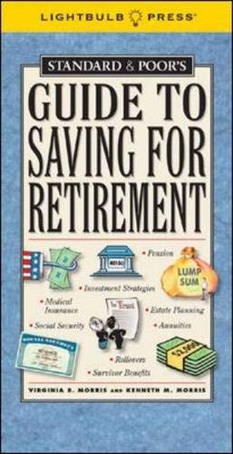 Standard & Poor's Guide to Saving for Retirement (Standard & Poor's Guide to) (1933569034) by Morris,Virginia; Morris,Kenneth