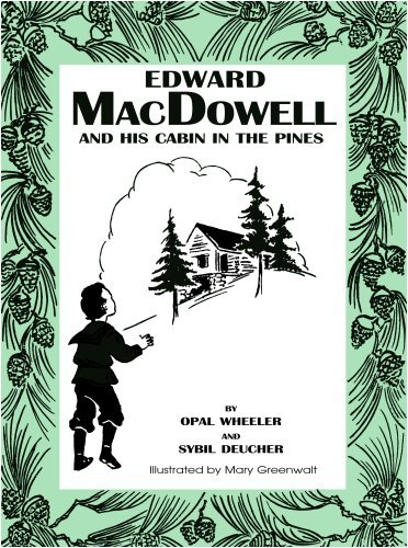9781933573205: Edward MacDowell and His Cabin in the Pines (Great Musicians Series)