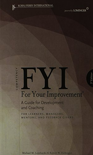 FYI: For Your Improvement - For Learners, Managers, Mentors, and Feedback Givers: Lombardo, Michael...
