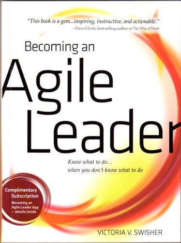 Becoming an Agile Leader Know What to: Victoria Swisher