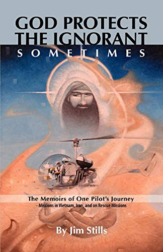 9781933580333: God Protects the Ignorant. Sometimes (The Memoirs of One Pilot's Journey - Missions in Vietnam, Iran, and on Rescue Missions)