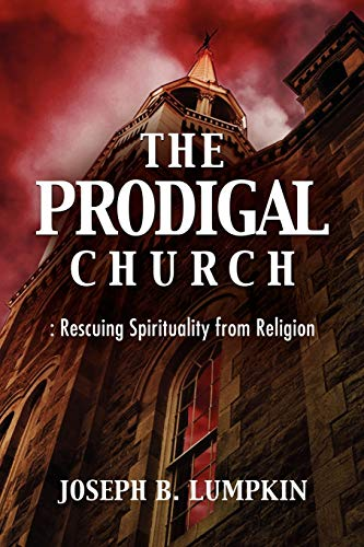 9781933580876: The Prodigal Church: Rescuing Spirituality from Religion