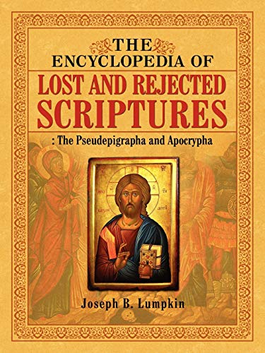 The Encyclopedia of Lost and Rejected Scriptures: The Pseudepigrapha and Apocrypha: Joseph B. ...