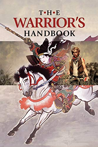 9781933580999: The Warrior's Handbook: A Volume Containing - Warrior's Heart Revealed, The Art of War, The Sayings of Wutzu, Tao Te Ching, The Book of Five Rings, and Behold, The Second Horseman (Quotes on War)