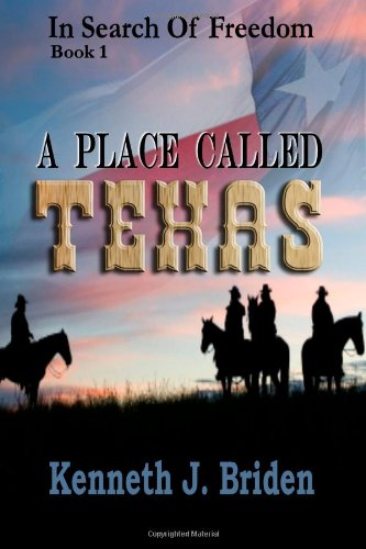 A Place Called Texas (In Search of Freedom, Book 1): Kenneth J. Briden