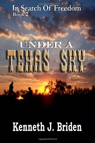 Under A Texas Sky (In Search Of Freedom, Book 2): Kenneth J. Briden