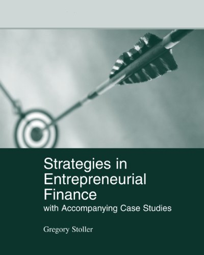 Strategies in Entrepreneurial Finance: With Accompanying Case Studies: Gregory Stoller