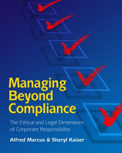 Managing Beyond Compliance: The Ethical And Legal Dimensions of Corporate Responsibility: Marcus, ...
