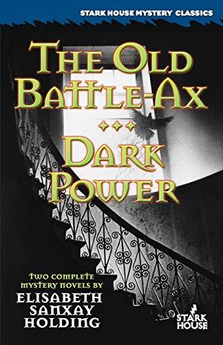 The Old Battle Ax / Dark Power (Stark House Mystery Classics): Holding, Elizabeth Sanxay