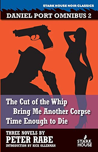 9781933586663: Daniel Port Omnibus 2: The Cut of the Whip / Bring Me Another Corpse / Time Enough to Die