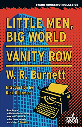 Little Men, Big World / Vanity Row: W. R. Burnett; (Introduction by Rick Ollerman)