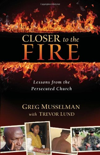 9781933591117: Closer to the Fire: Lessons from the Persecuted Church
