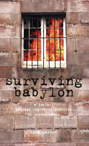 Surviving Babylon: A Journey Through Repressed Memories: Lexa Garson