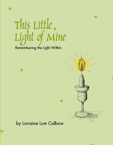 This Little Light of Mine - Remembering the Light Within: Calbow, Lorraine Lum