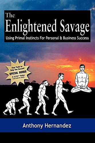 9781933596358: The Enlightened Savage: Using Primal Instincts for Personal & Business Success