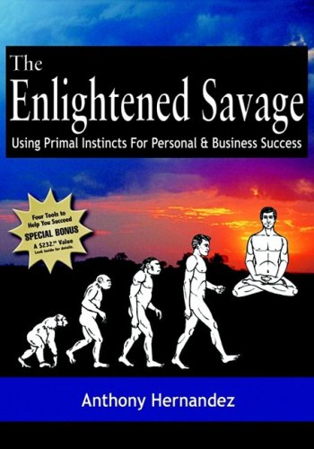 9781933596365: The Enlightened Savage: Using Primal Instincts for Personal & Business Success