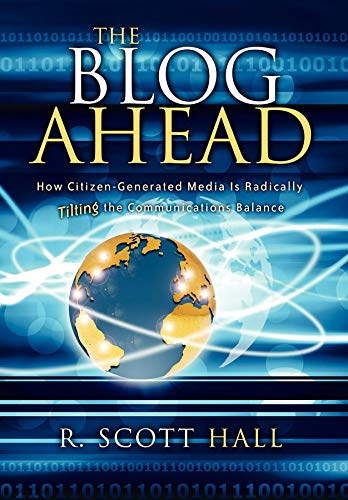 The Blog Ahead: How Citizen-Generated Media Is Radically Tilting the Communications Balance: R. ...
