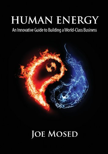 Human Energy: An Innovative Guide to Building a World-Class Business: Joe Mosed