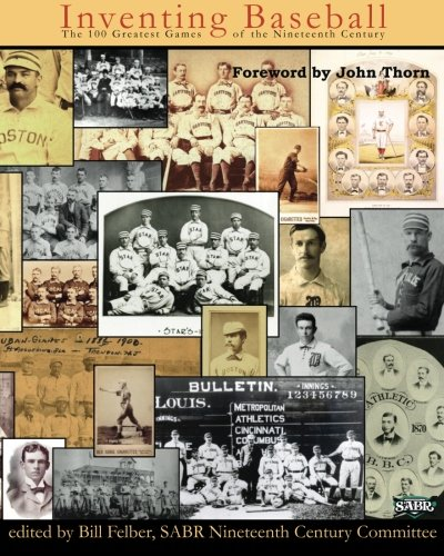 9781933599427: Inventing Baseball: The 100 Greatest Games of the 19th Century (SABR Digital Library) (Volume 11)