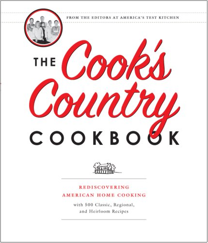 The Cook's Country Cookbook: Regional and Heirloom Favorites Tested and Reimagined for Today&#...