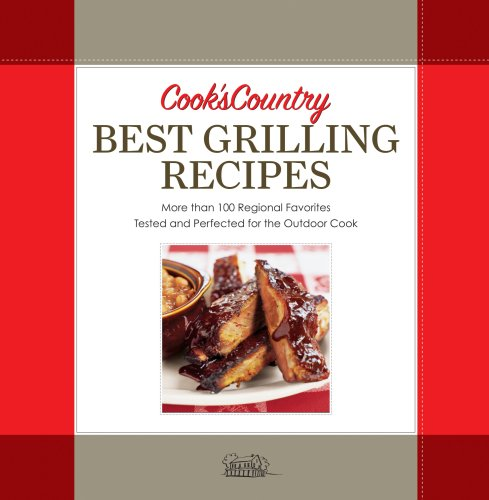 Best Grilling Recipes: More Than 100 Regional Favorites Tested and Perfected for the Outdoor Cook: ...