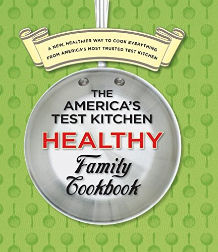 9781933615561: The America's Test Kitchen Healthy Family Cookbook: A New, Healthier Way to Cook Everything from America's Most Trusted Test Kitchen