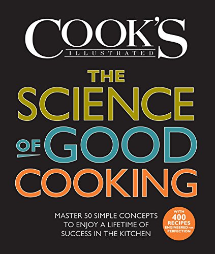 9781933615981: The Science of Good Cooking: Master 50 Simple Concepts to Enjoy a Lifetime of Success in the Kitchen (Cook's Illustrated Cookbooks)
