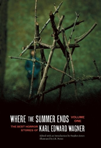 9781933618975: Where the Summer Ends: The Best Horror Stories of Karl Edward Wagner, Volume 1