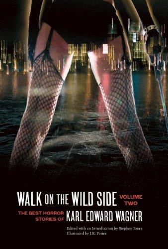 WALK ON THE WILD SIDE: THE BEST HORROR STORIES OF KARL EDWARD WAGNER VOLUME 2: Wagner, Karl Edward.