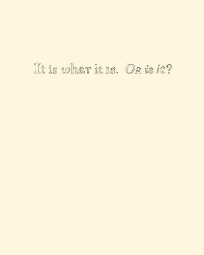 It is What it is. or is