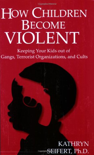 9781933631486: How Children Become Violent: Keeping Your Kids Out of Gangs, Terrorist Organizations, and Cults