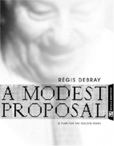 A modest proposal : a plan for the golden years.: Debray, ReÌ gis.