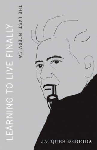 Learning to Live Finally: An Interview with Jean Birnbaum: Derrida, Jacques & Jean Birnbaum [Peter ...