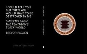 9781933633329: I Could Tell You But Then You Would Have To Be Destroyed By Me: Emblems from the Pentagon's Black World