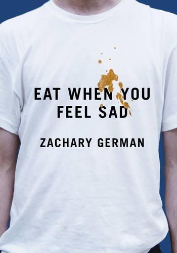 Eat When You Feel Sad: Zachary German