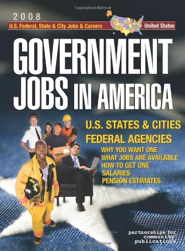 9781933639536: Government Jobs in America: U.S. States & Cities and U.S. Federal Agencies with Job Titles, Salaries & Pension Estimates- Why You Want One, What Jobs Are Available, How to Get One