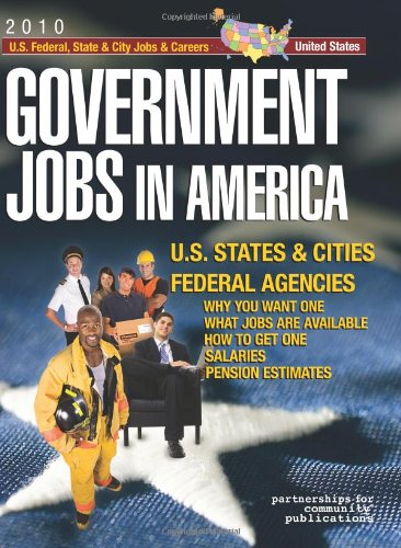 9781933639574: Government Jobs in America: [2012] Jobs in U.S. States & Cities and U.S. Federal Agencies with Job Titles, Salaries & Pension Estimates - Why You Want One, What Jobs Are Available, How to Get One