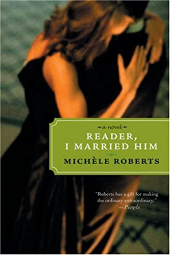 Reader, I Married Him (1933648023) by Michele Roberts