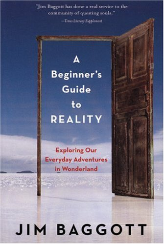 A Beginner's Guide to Reality: Exploring Our: Baggott, Jim