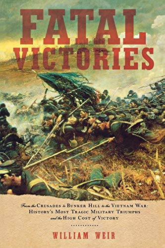 9781933648125: Fatal Victories: History's Most Tragic Military Triumphs and the High Cost of Victory