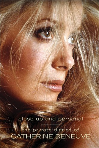 9781933648361: The Private Diaries of Catherine Deneuve: Close Up and Personal