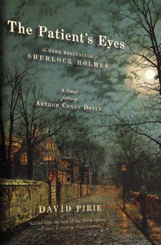 9781933648439: The Patient's Eyes: The Dark Beginnings of Sherlock Holmes