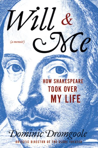 Will and Me: How Shakespeare Took Over My Life, a Memoir (Signed By Author): Dromgoole, Dominic