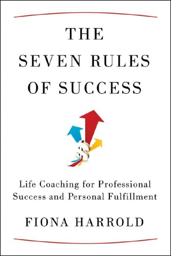 9781933648736: The Seven Rules of Success: Life Coaching for Professional Success and Personal Fulfillment
