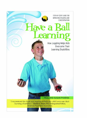 9781933651224: Have A Ball Learning: How Juggling Helps Kids Overcome Their Learning Disabilities